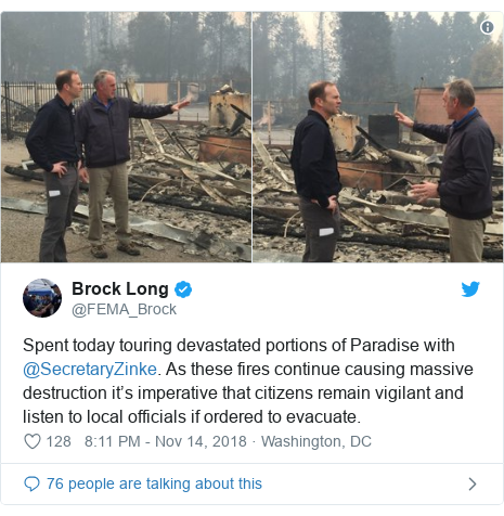 Twitter post by @FEMA_Brock: Spent today touring devastated portions of Paradise with @SecretaryZinke. As these fires continue causing massive destruction it's imperative that citizens remain vigilant and listen to local officials if ordered to evacuate.