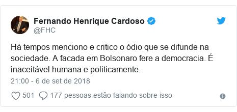 Twitter post de @FHC: Há tempos menciono e critico o ódio que se difunde na sociedade. A facada em Bolsonaro fere a democracia. É inaceitável humana e politicamente.