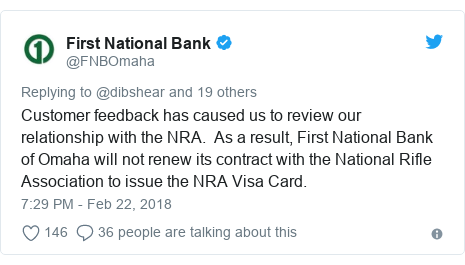 Twitter post by @FNBOmaha: Customer feedback has caused us to review our relationship with the NRA.  As a result, First National Bank of Omaha will not renew its contract with the National Rifle Association to issue the NRA Visa Card.