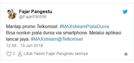 Twitter pesan oleh @Fajar030598: Mantap promo Telkomsel. #MAXstreamPialaDunia Bisa nonton piala dunia via smartphone. Melalui aplikasi lancar jaya. #MAXstream@Telkomsel