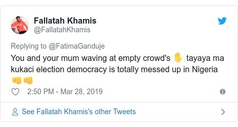 Twitter wallafa daga @FallatahKhamis: You and your mum waving at empty crowd's ✋ tayaya ma kukaci election democracy is totally messed up in Nigeria 👊👊