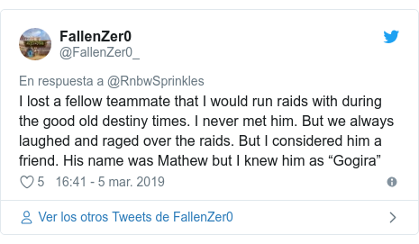 """Publicación de Twitter por @FallenZer0_: I lost a fellow teammate that I would run raids with during the good old destiny times. I never met him. But we always laughed and raged over the raids. But I considered him a friend. His name was Mathew but I knew him as """"Gogira"""""""
