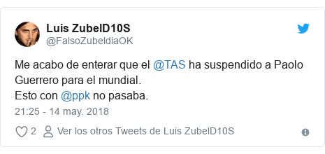 Publicación de Twitter por @FalsoZubeldiaOK: Me acabo de enterar que el @TAS ha suspendido a Paolo Guerrero para el mundial.Esto con @ppk no pasaba.