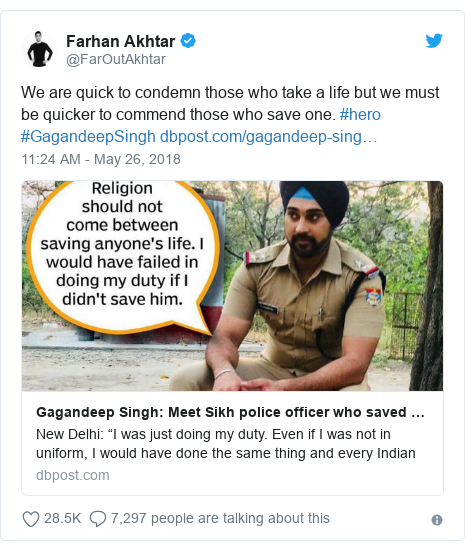 Twitter post by @FarOutAkhtar: We are quick to condemn those who take a life but we must be quicker to commend those who save one. #hero #GagandeepSingh