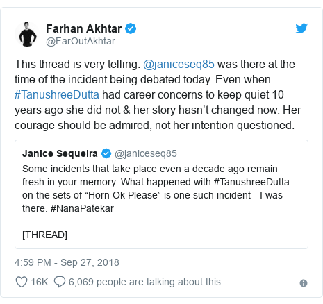 Twitter post by @FarOutAkhtar: This thread is very telling. @janiceseq85 was there at the time of the incident being debated today. Even when #TanushreeDutta had career concerns to keep quiet 10 years ago she did not & her story hasn't changed now. Her courage should be admired, not her intention questioned.