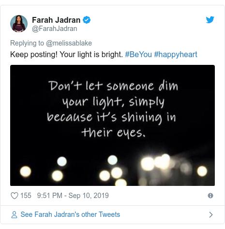Twitter post by @FarahJadran: Keep posting! Your light is bright. #BeYou #happyheart