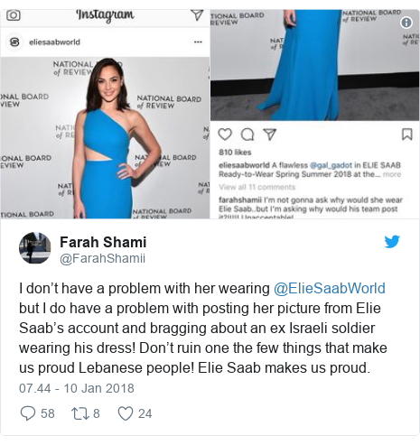 Twitter pesan oleh @FarahShamii: I don't have a problem with her wearing @ElieSaabWorld but I do have a problem with posting her picture from Elie Saab's account and bragging about an ex Israeli soldier wearing his dress! Don't ruin one the few things that make us proud Lebanese people! Elie Saab makes us proud.