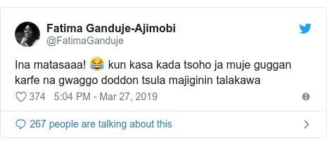 Twitter wallafa daga @FatimaGanduje: Ina matasaaa! 😂 kun kasa kada tsoho ja muje guggan karfe na gwaggo doddon tsula majiginin talakawa