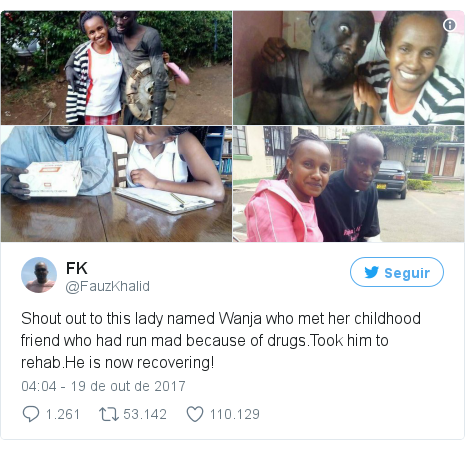 Twitter post de @FauzKhalid: Shout out to this lady named Wanja who met her childhood friend who had run mad because of drugs.Took him to rehab.He is now recovering!