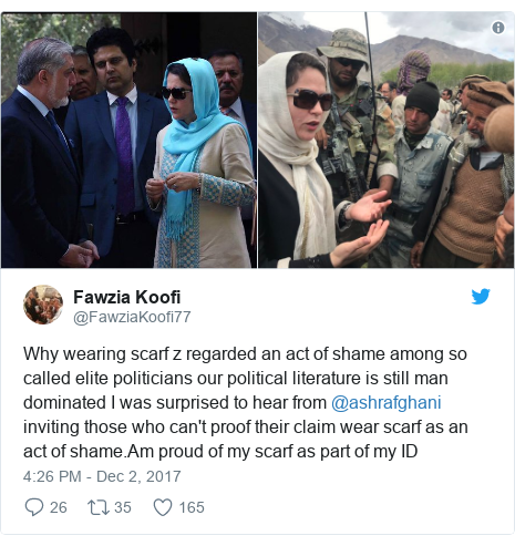 د @FawziaKoofi77 په مټ ټویټر  تبصره : Why wearing scarf z regarded an act of shame among so called elite politicians our political literature is still man dominated I was surprised to hear from @ashrafghani inviting those who can't proof their claim wear scarf as an act of shame.Am proud of my scarf as part of my ID
