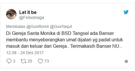 Twitter pesan oleh @Felixsinaga: Di Gereja Santa Monika di BSD Tangsel ada Banser membantu menyeberangkan umat dijalan yg padat untuk masuk dan keluar dari Gereja.. Terimakasih Banser NU..