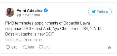 Twitter post by @FemAdesina: PMB terminates appointments of Babachir Lawal, suspended SGF, and Amb Ayo Oke, former DG, NIA. Mr Boss Mustapha is new SGF.