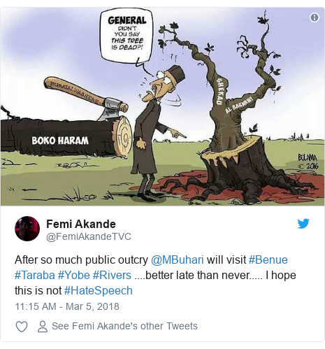Twitter post by @FemiAkandeTVC: After so much public outcry @MBuhari will visit #Benue #Taraba #Yobe #Rivers ....better late than never..... I hope this is not #HateSpeech