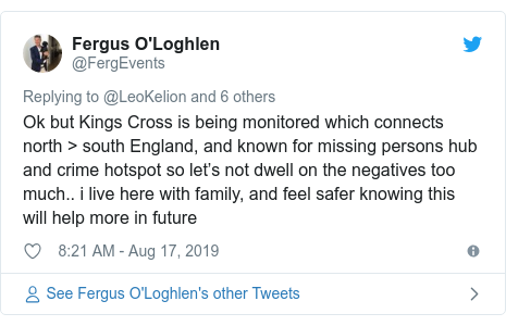 Twitter post by @FergEvents: Ok but Kings Cross is being monitored which connects north > south England, and known for missing persons hub and crime hotspot so let's not dwell on the negatives too much.. i live here with family, and feel safer knowing this will help more in future