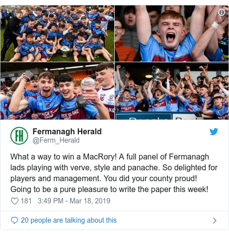 Twitter post by @Ferm_Herald: What a way to win a MacRory! A full panel of Fermanagh lads playing with verve, style and panache. So delighted for players and management. You did your county proud! Going to be a pure pleasure to write the paper this week!