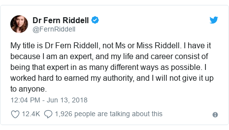 Twitter post by @FernRiddell: My title is Dr Fern Riddell, not Ms or Miss Riddell. I have it because I am an expert, and my life and career consist of being that expert in as many different ways as possible. I worked hard to earned my authority, and I will not give it up to anyone.