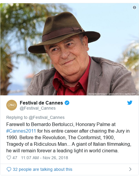 Twitter post by @Festival_Cannes: Farewell to Bernardo Bertolucci, Honorary Palme at #Cannes2011 for his entire career after chairing the Jury in 1990. Before the Revolution, The Conformist, 1900, Tragedy of a Ridiculous Man... A giant of Italian filmmaking, he will remain forever a leading light in world cinema.