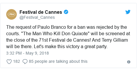 """Twitter post by @Festival_Cannes: The request of Paulo Branco for a ban was rejected by the courts. """"The Man Who Kill Don Quixote"""" will be screened at the close of the 71st Festival de Cannes! And Terry Gilliam will be there. Let's make this victory a great party."""
