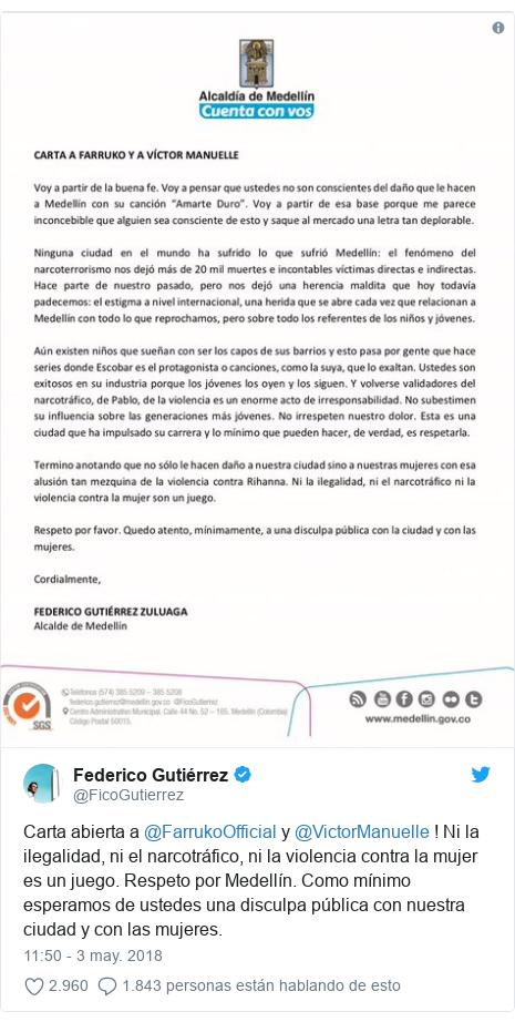 Publicación de Twitter por @FicoGutierrez: Carta abierta a @FarrukoOfficial y @VictorManuelle ! Ni la ilegalidad, ni el narcotráfico, ni la violencia contra la mujer es un juego. Respeto por Medellín. Como mínimo esperamos de ustedes una disculpa pública con nuestra ciudad y con las mujeres.