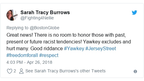 Twitter post by @Fighting4Nellie: Great news! There is no room to honor those with past, present or future racist tendencies! Yawkey excludes and hurt many. Good riddance #Yawkey #JerseyStreet #freedomforall #respect