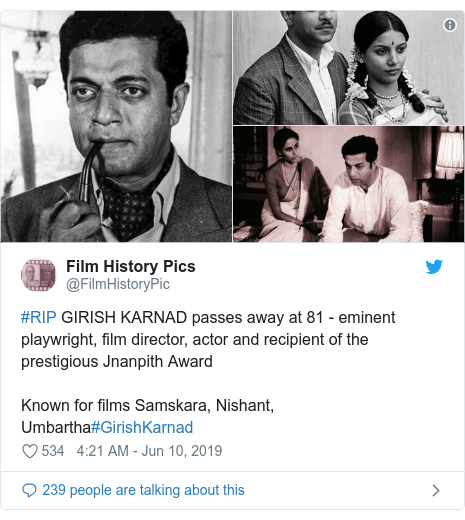 Twitter post by @FilmHistoryPic: #RIP GIRISH KARNAD passes away at 81 - eminent playwright, film director, actor and recipient of the prestigious Jnanpith AwardKnown for films Samskara, Nishant, Umbartha#GirishKarnad