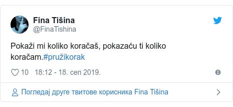 Twitter post by @FinaTishina: Pokaži mi koliko koračaš, pokazaću ti koliko koračam.#pružikorak