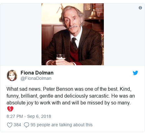 Twitter post by @FionaDolman: What sad news. Peter Benson was one of the best. Kind, funny, brilliant, gentle and deliciously sarcastic. He was an absolute joy to work with and will be missed by so many. 💔