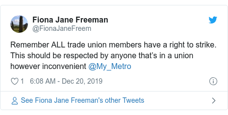Twitter post by @FionaJaneFreem: Remember ALL trade union members have a right to strike. This should be respected by anyone that's in a union however inconvenient @My_Metro