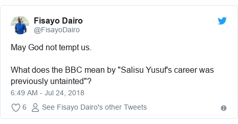 """Twitter post by @FisayoDairo: May God not tempt us. What does the BBC mean by """"Salisu Yusuf's career was previously untainted""""?"""