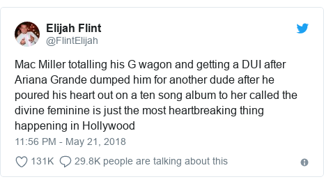 Twitter post by @FlintElijah: Mac Miller totalling his G wagon and getting a DUI after Ariana Grande dumped him for another dude after he poured his heart out on a ten song album to her called the divine feminine is just the most heartbreaking thing happening in Hollywood
