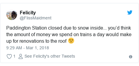 Twitter post by @FlissMaidment: Paddington Station closed due to snow inside... you'd think the amount of money we spend on trains a day would make up for renovations to the roof 😒