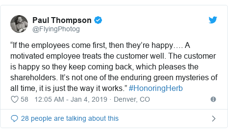"Twitter post by @FlyingPhotog: ""If the employees come first, then they're happy…. A motivated employee treats the customer well. The customer is happy so they keep coming back, which pleases the shareholders. It's not one of the enduring green mysteries of all time, it is just the way it works."" #HonoringHerb"
