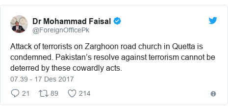 Twitter pesan oleh @ForeignOfficePk: Attack of terrorists on Zarghoon road church in Quetta is condemned. Pakistan's resolve against terrorism cannot be deterred by these cowardly acts.