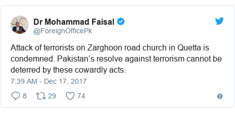Twitter post by @ForeignOfficePk: Attack of terrorists on Zarghoon road church in Quetta is condemned. Pakistan's resolve against terrorism cannot be deterred by these cowardly acts.