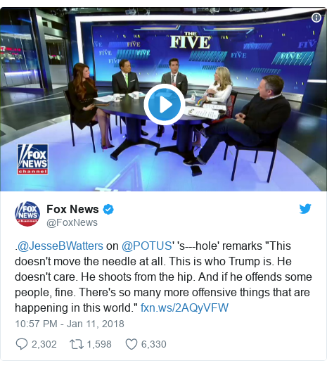 "Twitter post by @FoxNews: .@JesseBWatters on @POTUS' 's---hole' remarks ""This doesn't move the needle at all. This is who Trump is. He doesn't care. He shoots from the hip. And if he offends some people, fine. There's so many more offensive things that are happening in this world."""