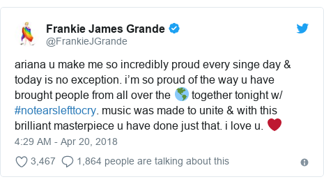 Twitter post by @FrankieJGrande: ariana u make me so incredibly proud every singe day & today is no exception. i'm so proud of the way u have brought people from all over the 🌎 together tonight w/ #notearslefttocry. music was made to unite & with this brilliant masterpiece u have done just that. i love u. ❤️