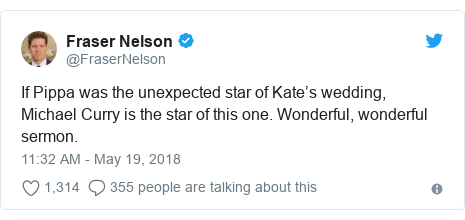 Twitter post by @FraserNelson: If Pippa was the unexpected star of Kate's wedding, Michael Curry is the star of this one. Wonderful, wonderful sermon.
