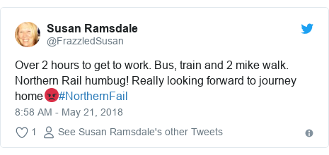 Twitter post by @FrazzledSusan: Over 2 hours to get to work. Bus, train and 2 mike walk. Northern Rail humbug! Really looking forward to journey home😡#NorthernFail