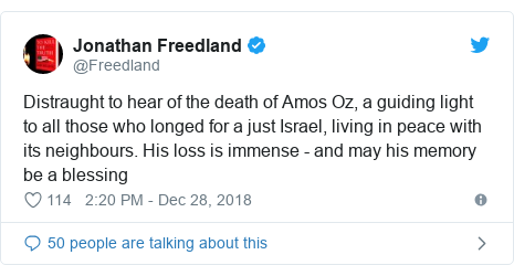 Twitter post by @Freedland: Distraught to hear of the death of Amos Oz, a guiding light to all those who longed for a just Israel, living in peace with its neighbours. His loss is immense - and may his memory be a blessing