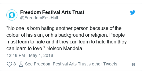 "Twitter post by @FreedomFestHull: ""No one is born hating another person because of the colour of his skin, or his background or religion. People must learn to hate and if they can learn to hate then they can learn to love."" Nelson Mandela"