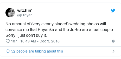 Twitter post by @Freyan: No amount of (very clearly staged) wedding photos will convince me that Priyanka and the JoBro are a real couple. Sorry I just don't buy it.