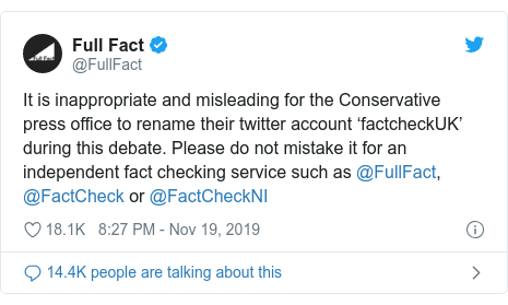 Twitter post by @FullFact: It is inappropriate and misleading for the Conservative press office to rename their twitter account 'factcheckUK' during this debate. Please do not mistake it for an independent fact checking service such as @FullFact, @FactCheck or @FactCheckNI