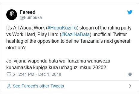 Ujumbe wa Twitter wa @Fumbuka: It's All About Work (#HapaKaziTu) slogan of the ruling party vs Work Hard, Play Hard (#KaziNaBata) unofficial Twitter hashtag of the opposition to define Tanzania's next general election? Je, vijana wapenda bata wa Tanzania wanaweza kuhamasika kupiga kura uchaguzi mkuu 2020?