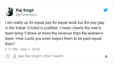 Twitter post by @Funkedyou: I am really up for equal pay for equal work but the pay gap in the Indian Cricket is justified. I mean clearly the men's team bring 5 times or more the revenue than the women's team. How could you even expect them to be paid equal then?