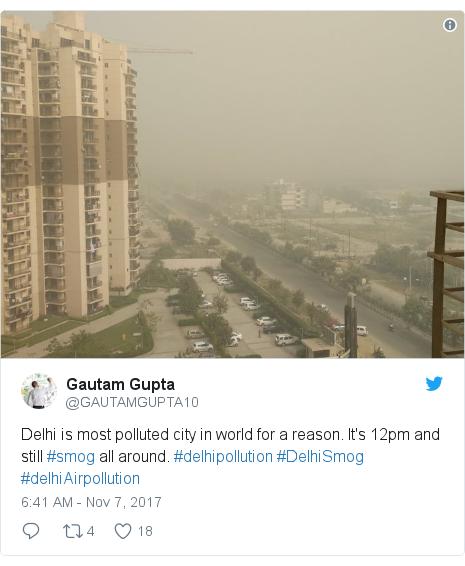 Twitter post by @GAUTAMGUPTA10: Delhi  is most polluted city in world for a reason. It's 12pm and still #smog all around. #delhipollution #DelhiSmog #delhiAirpollution