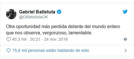 Publicación de Twitter por @GBatistutaOK: Otra oportunidad más perdida delante del mundo entero que nos observa, vergonzoso, lamentable.