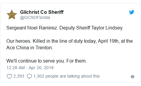 Twitter post by @GCSOFlorida: Sergeant Noel Ramirez. Deputy Sheriff Taylor Lindsey.Our heroes. Killed in the line of duty today, April 19th, at the Ace China in Trenton.We'll continue to serve you. For them.