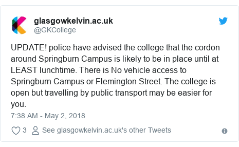 Twitter post by @GKCollege: UPDATE! police have advised the college that the cordon around Springburn Campus is likely to be in place until at LEAST lunchtime. There is No vehicle access to Springburn Campus or Flemington Street. The college is open but travelling by public transport may be easier for you.