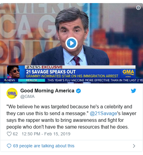 "Twitter post by @GMA: ""We believe he was targeted because he's a celebrity and they can use this to send a message."" @21Savage's lawyer says the rapper wants to bring awareness and fight for people who don't have the same resources that he does."