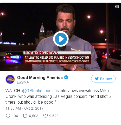 "Twitter post by @GMA: WATCH  @GStephanopoulos interviews eyewitness Mike Cronk, who was attending Las Vegas concert; friend shot 3 times, but should ""be good."" pic.twitter.com/B1FZiAwAeA"
